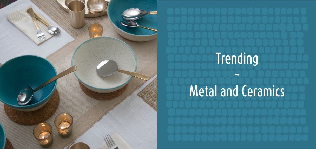 Trending : Metal and Ceramics