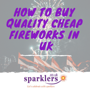 How to buy Quality Cheap Fireworks in UK