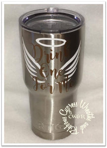 30 oz RTIC Cup -  Drink One For Me with Angel Wings