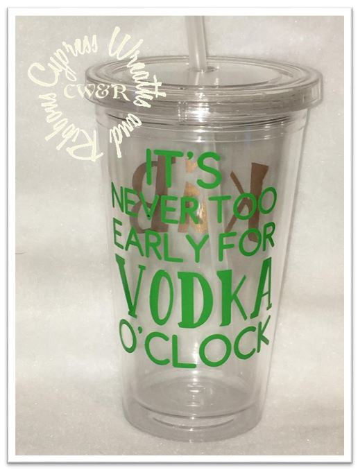 It's Never Too Early for Vodka O'Clock (one color) - Clear Plastic Tumbler with Lid & Straw