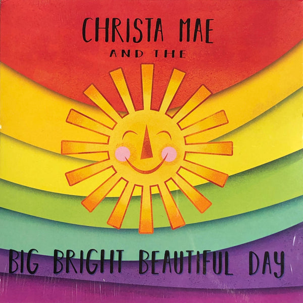 Christa Mae & The Big Bright Beautiful Day CD  | Sweet Threads