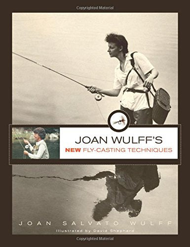 JOAN WULFF'S NEW FLY CASTING TECHNIQUE - The Painted Trout
