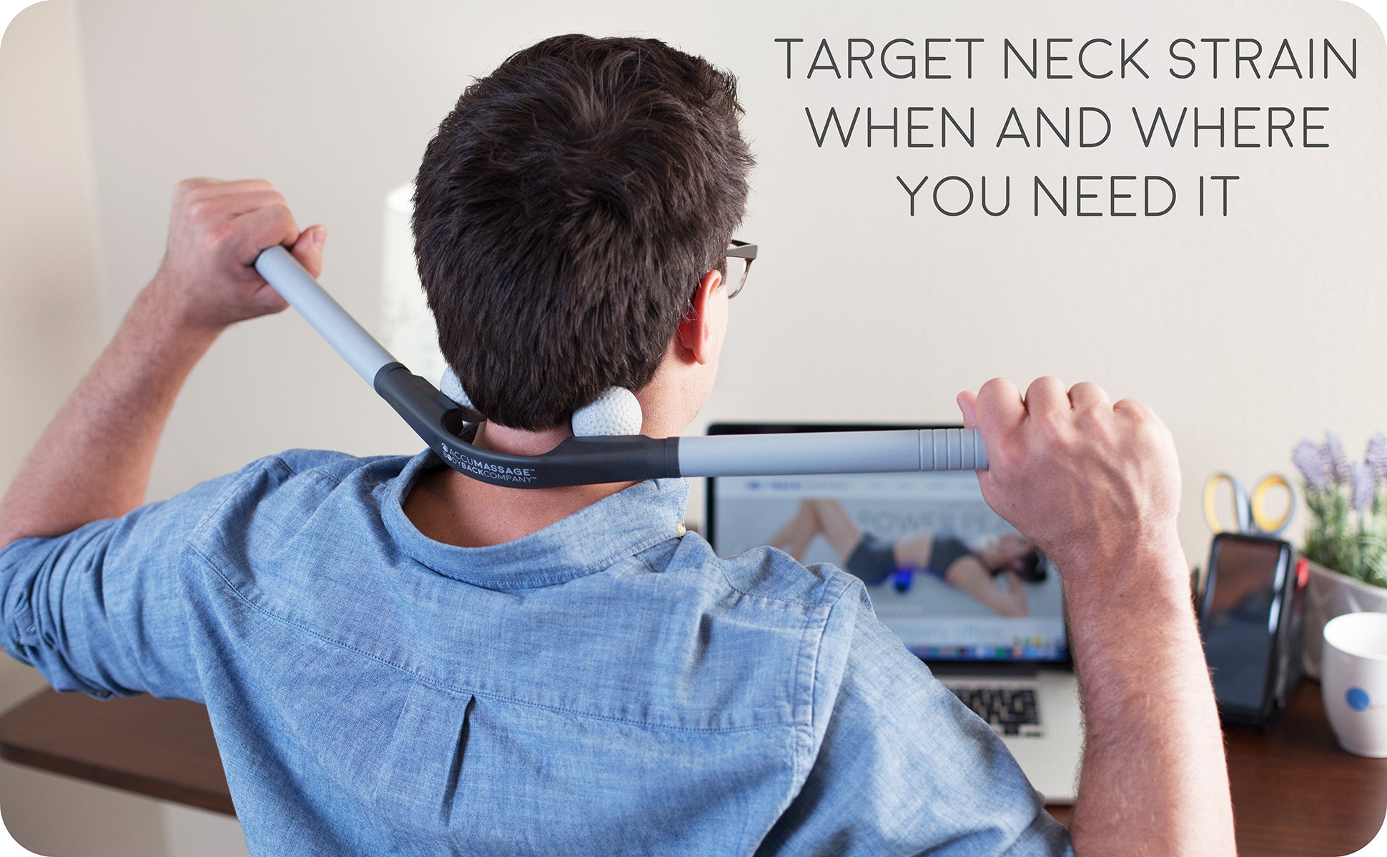 Target Neck Strain When and Where you Need It