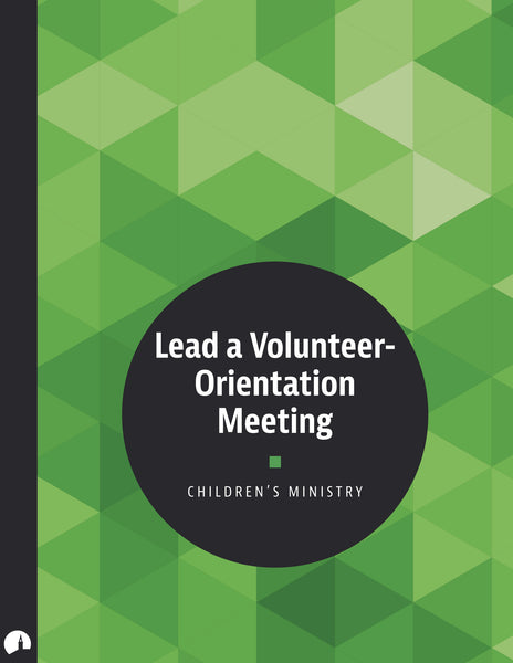Children's Ministry: Lead a Volunteer-Orientation Meeting