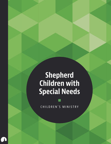 Children's Ministry: Shepherd Children with Special Needs