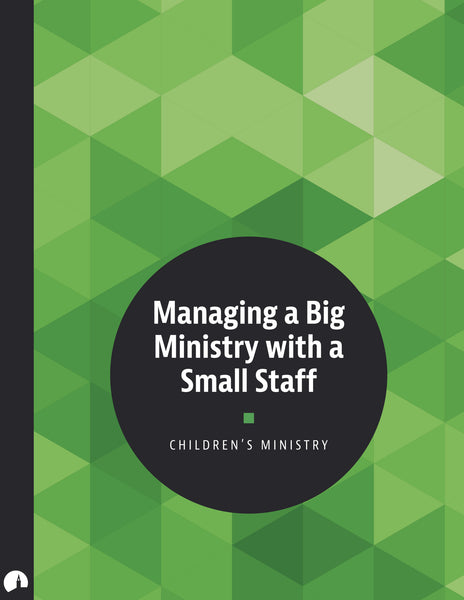 Children's Ministry: Managing a Big Ministry with a Small Staff