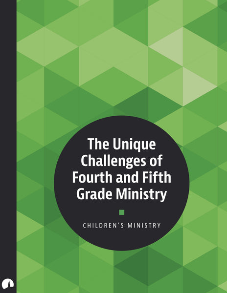 The Unique Challenges of Fourth and Fifth Grade Ministry