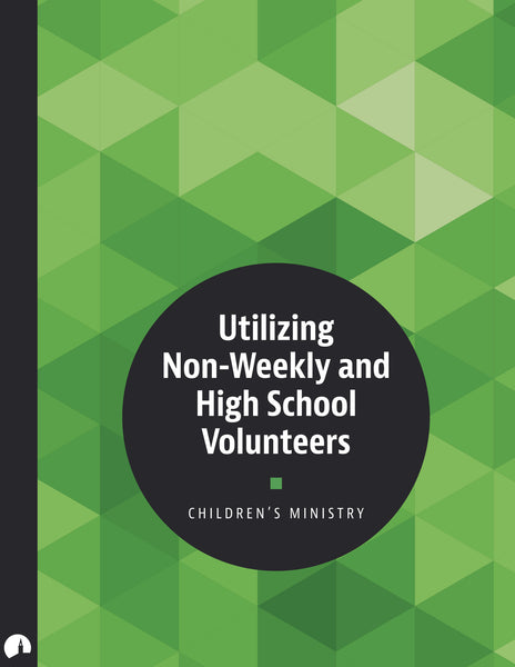 Children's Ministry: Utilizing Non-Weekly and High School Volunteers