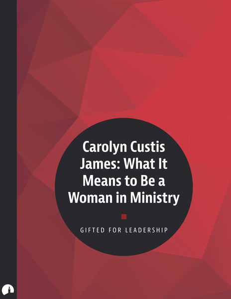 Carolyn Custis James: What It Means to Be a Woman in Ministry