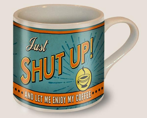Mug - Just Shut Up!