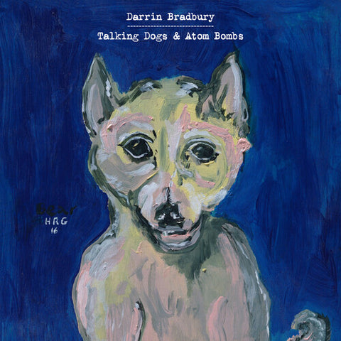 Darrin Bradbury - Talking Dogs & Atom Bombs -  (Vinyl)