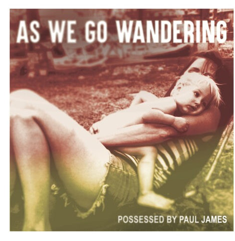 Possessed by Paul James - As We Go Wandering -  (Vinyl)