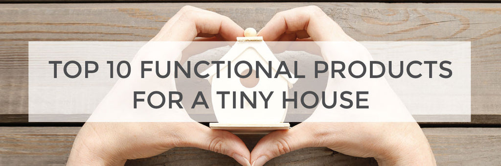 Top 10 functional products for a tiny house
