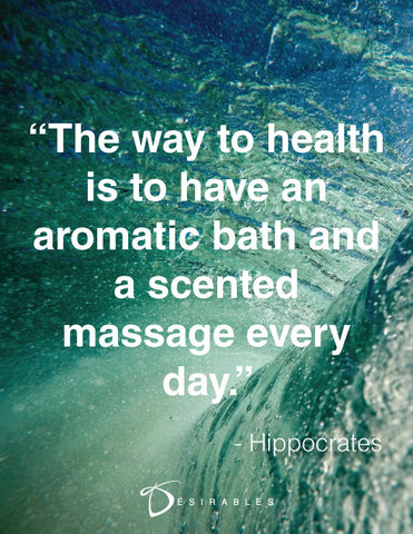 The way to health is to have an aromatic bath and a sceted massage every day - Hippocrates