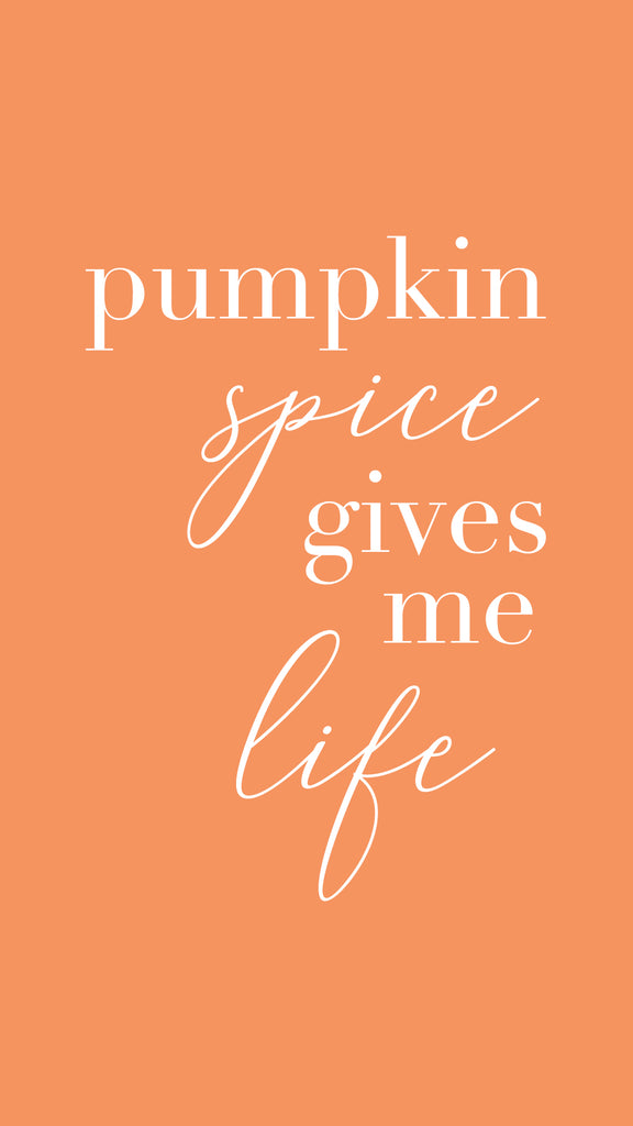 Pumpkin Spice Gives Me Life Wallpaper - Free Wallpaper - Pretty Collected