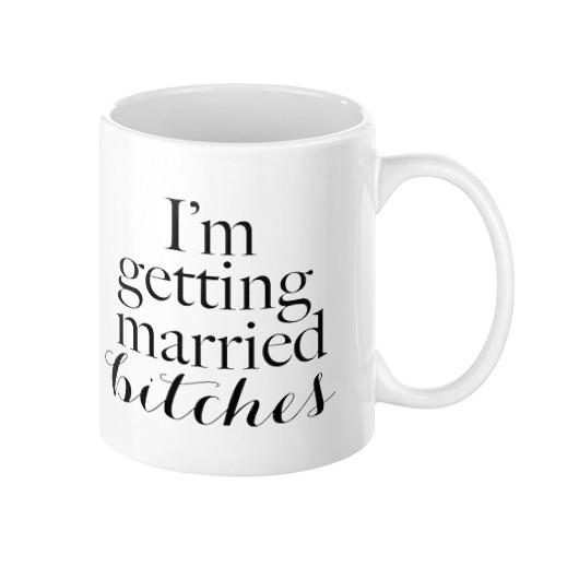 I'm Getting Married Bitches Mug - Pretty Collected
