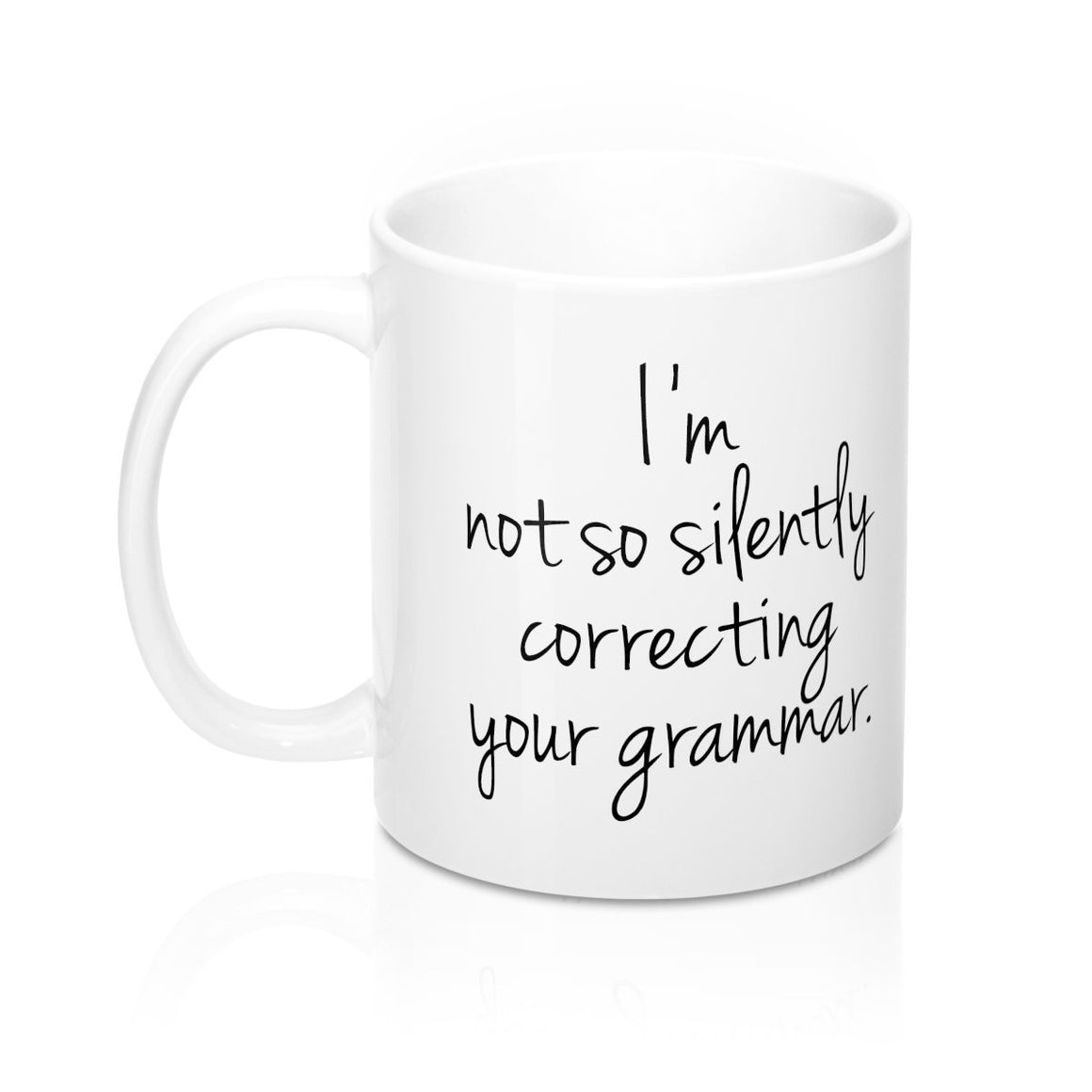 I'm Not So Silently Correcting Your Grammar Mug - Pretty Collected