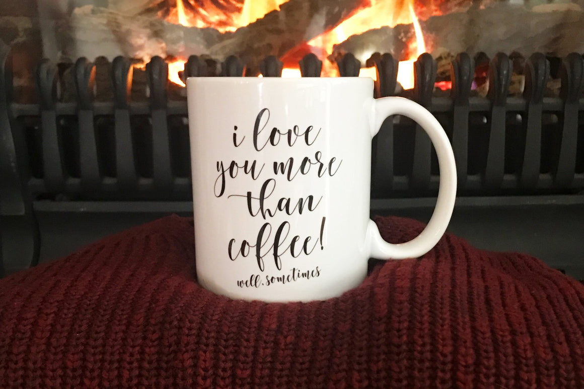 I Love You More Than Coffee Mug - Pretty Collected