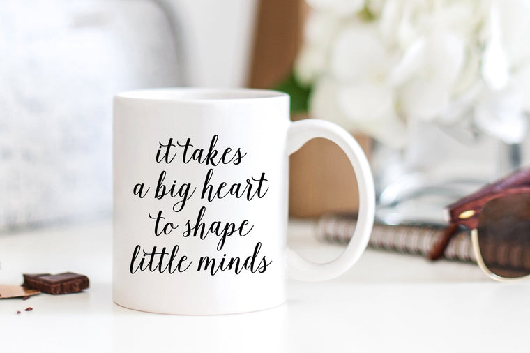 It Takes a Big Heart to Shape Little Minds Mug - Pretty Collected