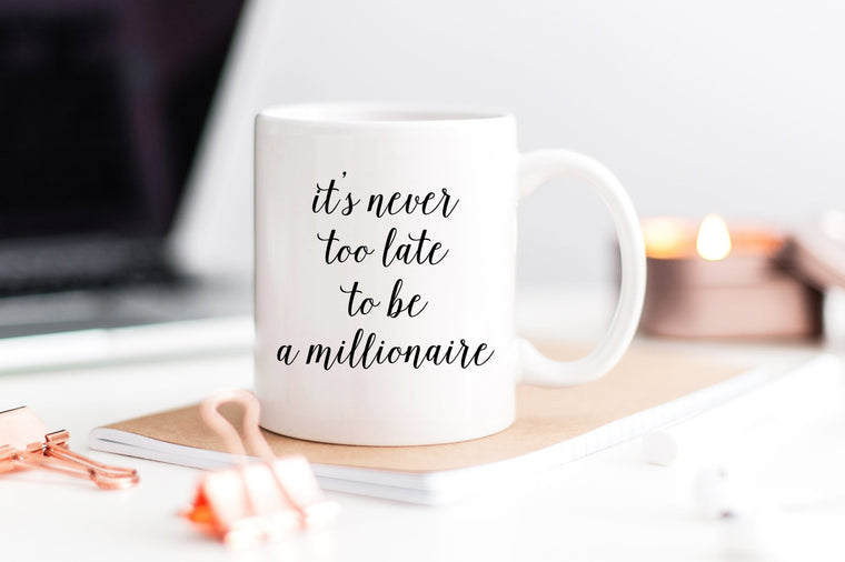 It's Never Too Late to Be a Millionaire Mug - Pretty Collected