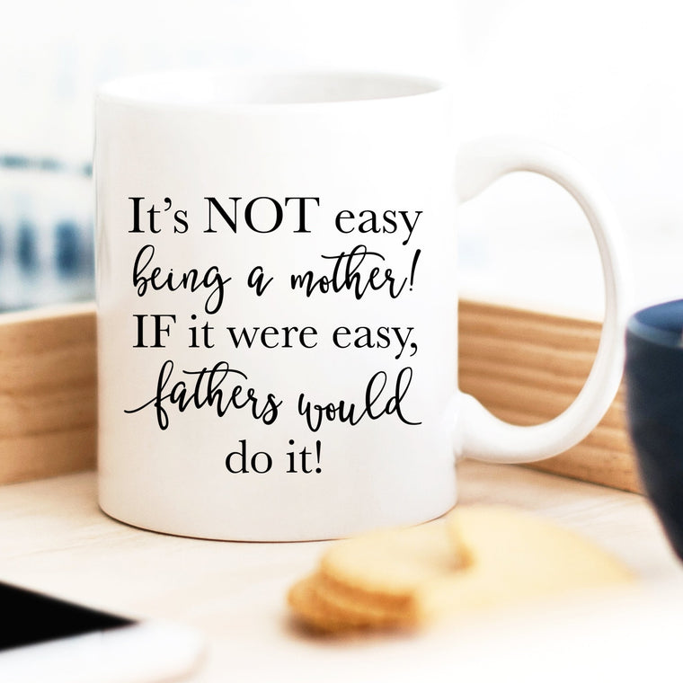 It's Not Easy Being a Mother Mug - Pretty Collected