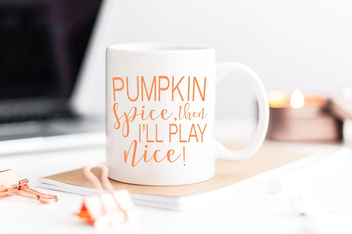 Pumpkin Spice, Then I'll Play Nice Mug - Pretty Collected