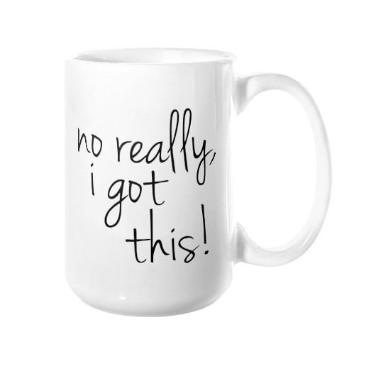 No Really, I Got This Mug - Pretty Collected