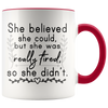 Accent Mug - She Believed She Could But She Was Tired So She Didn't