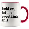 Accent Mug - Hold On Let Me Overthink This