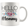 White 11oz Mug - Hello My New Name Is Mommy