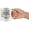 White 11oz Mug - Thou Shalt Not Try Me Mom