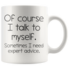 White 11oz Mug - Talk To Myself Expert Advice