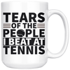 White 15oz Mug - Tears of the People I Beat At Tennis