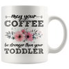 White 11oz Mug - May Your Coffee Be Stronger Than Your Toddler