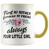 Accent Mug - First Mother Forever My Friend Always Your Little Girl