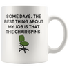 White 11oz Mug - Some Days Best Part Job Chair Spins