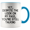 Accent Mug - Despite The Look On My Face You're Still Talking