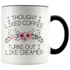 Accent Mug - Turns Out I Like Creamer