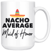 White 15oz Mug - Nacho Average Maid of Honor