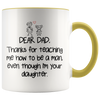Accent Mug - Dear Dad Thanks For Teaching Me Daughter