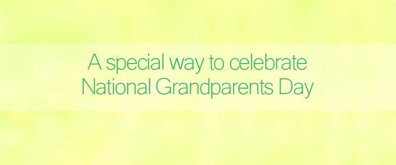 A Special way to celebrate National Grandparents Day