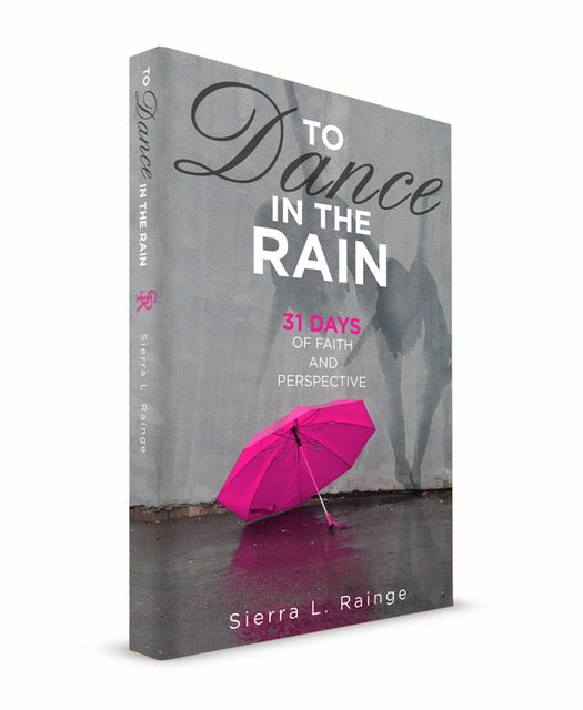 To Dance in the Rain: 31 days of Faith & Perspective BOOK