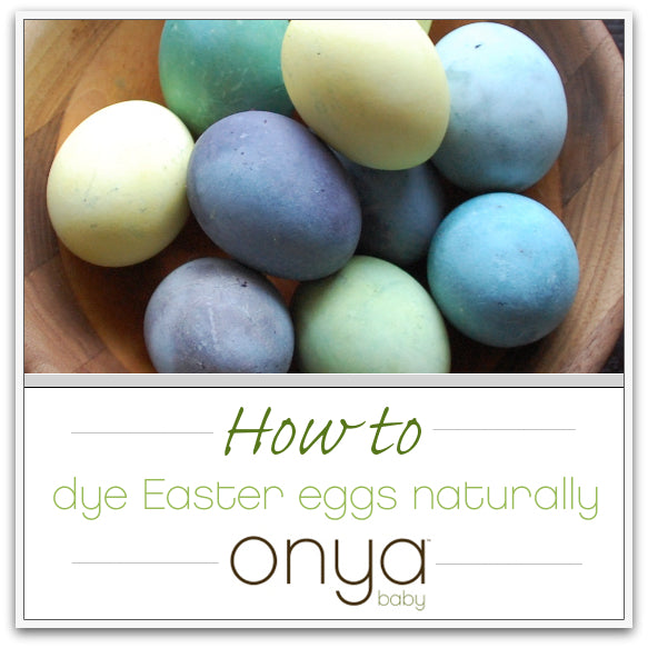 Naturally dyed Easter Eggs with Onya Baby