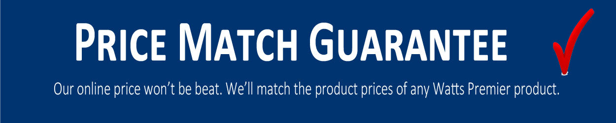 Our online price won't be beat. We'll match the product prices of any Watts Premier product.
