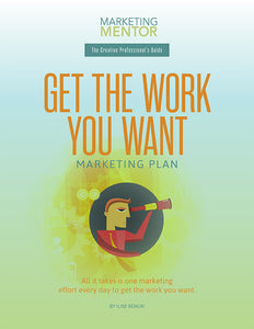 Get the Work You Want Marketing Plan for New Creative Professionals