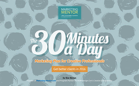 30 Minutes/Day Marketing Plan for Creative Professionals: Become a Thought Leader (Advanced)