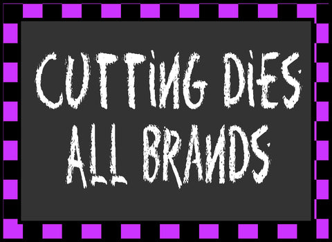 Cutting Dies ~ All Brands