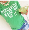 Margaritas Made Me Do It Tee - Green