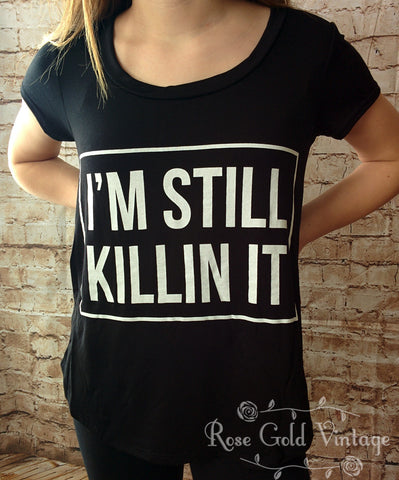 I'm Still Killin It Tee (Ladies)