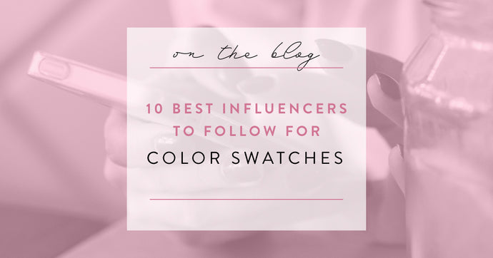 Ten Best Influencers to Follow For... Color Swatches